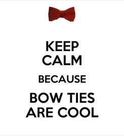 Poster: KEEP CALM BECAUSE BOW TIES ARE COOL