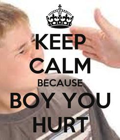 Poster: KEEP CALM BECAUSE BOY YOU HURT