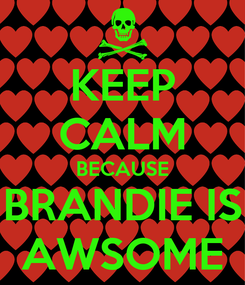 Poster: KEEP CALM BECAUSE BRANDIE IS AWSOME