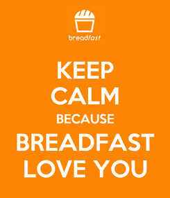 Poster: KEEP CALM BECAUSE BREADFAST LOVE YOU