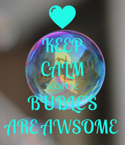 Poster: KEEP CALM BECAUSE BUBLE'S ARE AWSOME