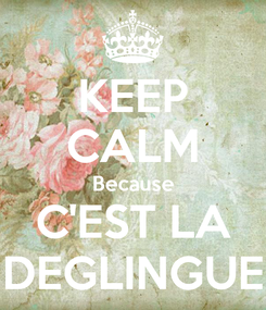 Poster: KEEP CALM Because C'EST LA DEGLINGUE