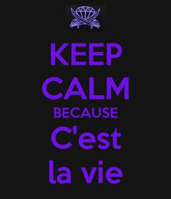 Poster: KEEP CALM BECAUSE C'est la vie