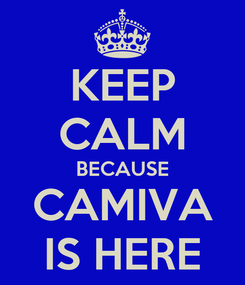 Poster: KEEP CALM BECAUSE CAMIVA IS HERE