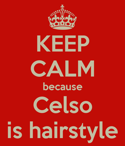Poster: KEEP CALM because Celso is hairstyle