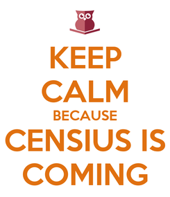 Poster: KEEP CALM BECAUSE CENSIUS IS COMING