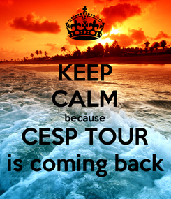 Poster: KEEP CALM because CESP TOUR is coming back