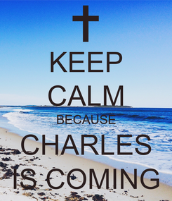 Poster: KEEP CALM BECAUSE CHARLES IS COMING