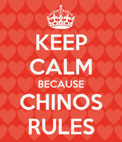Poster: KEEP CALM BECAUSE CHINOS RULES