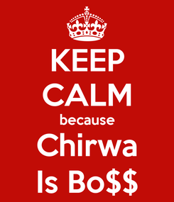 Poster: KEEP CALM because Chirwa Is Bo$$