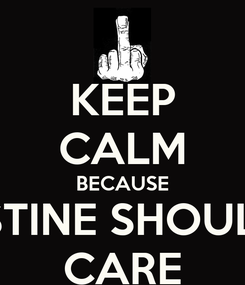 Poster: KEEP CALM BECAUSE CHRISTINE SHOULDN'T  CARE