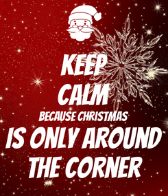 Poster: KEEP CALM Because christmas Is only around The corner