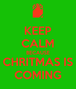 Poster: KEEP CALM BECAUSE CHRITMAS IS COMING