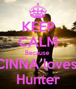 Poster: KEEP CALM Because  CINNA loves  Hunter