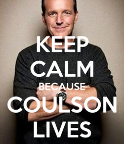 Poster: KEEP CALM BECAUSE COULSON LIVES