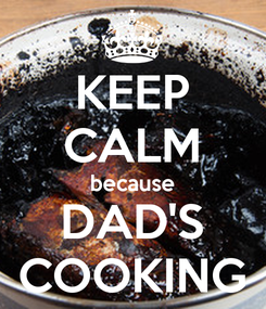 Poster: KEEP CALM because DAD'S COOKING