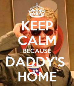 Poster: KEEP CALM BECAUSE DADDY'S  HOME