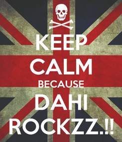 Poster: KEEP CALM BECAUSE DAHI ROCKZZ.!!