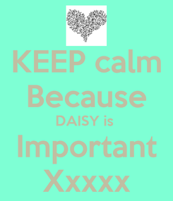 Poster: KEEP calm Because DAISY is  Important Xxxxx
