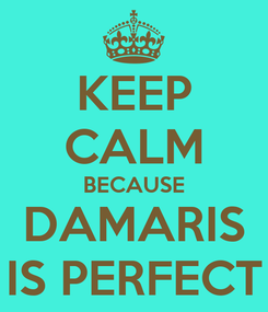 Poster: KEEP CALM BECAUSE DAMARIS IS PERFECT