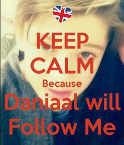 Poster: KEEP CALM Because Daniaal will Follow Me