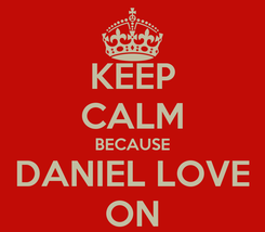 Poster: KEEP CALM BECAUSE DANIEL LOVE ON