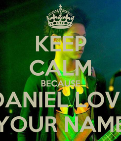 Poster: KEEP CALM BECAUSE DANIEL LOVE YOUR NAME