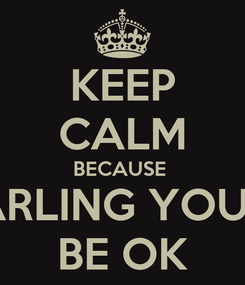 Poster: KEEP CALM BECAUSE  DARLING YOU'LL BE OK