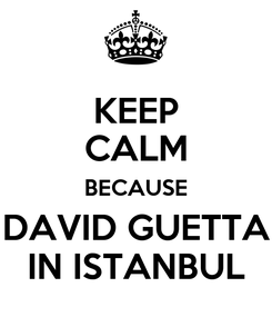 Poster: KEEP CALM BECAUSE DAVID GUETTA IN ISTANBUL