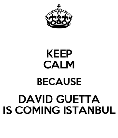 Poster: KEEP CALM BECAUSE DAVID GUETTA IS COMING ISTANBUL