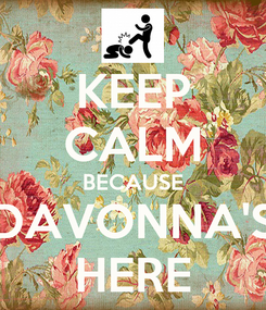 Poster: KEEP CALM BECAUSE DAVONNA'S HERE