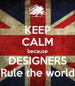 Poster: KEEP CALM because DESIGNERS Rule the world