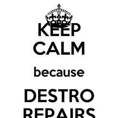 Poster: KEEP CALM because DESTRO REPAIRS