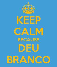 Poster: KEEP CALM BECAUSE DEU BRANCO