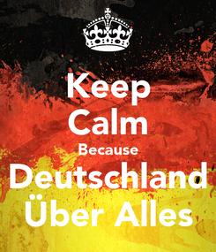 Poster: Keep Calm Because Deutschland Über Alles