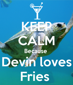 Poster: KEEP CALM Because  Devin loves Fries