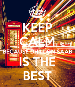 Poster: KEEP CALM BECAUSE DHILLON SAAB IS THE BEST