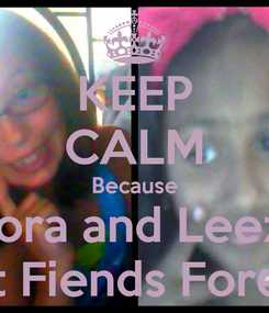 Poster: KEEP CALM Because Dora and Leeza Best Fiends Forever
