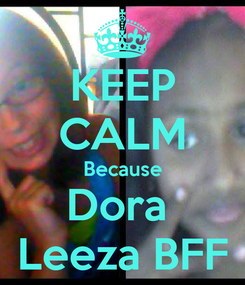 Poster: KEEP CALM Because Dora  Leeza BFF