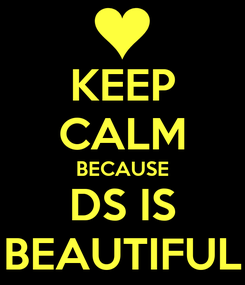 Poster: KEEP CALM BECAUSE DS IS BEAUTIFUL