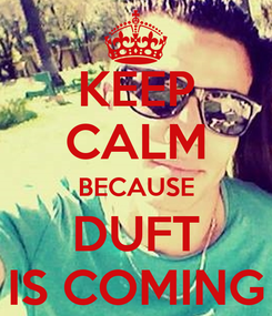 Poster: KEEP CALM BECAUSE DUFT IS COMING