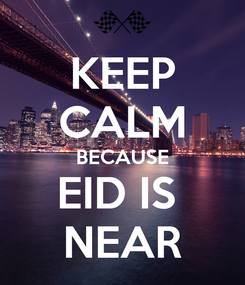 Poster: KEEP CALM BECAUSE EID IS  NEAR