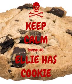 Poster: KEEP CALM because ELLIE HAS COOKIE