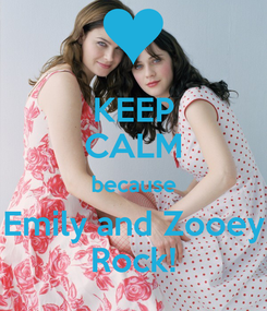 Poster: KEEP CALM because Emily and Zooey Rock!