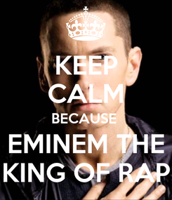 Poster: KEEP CALM BECAUSE  EMINEM THE KING OF RAP