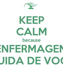 Poster: KEEP CALM because ENFERMAGEM CUIDA DE VOCÊ