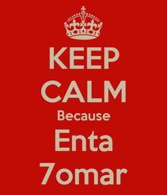Poster: KEEP CALM Because Enta 7omar