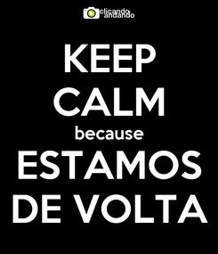 Poster: KEEP CALM because ESTAMOS DE VOLTA