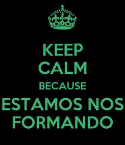 Poster: KEEP CALM BECAUSE ESTAMOS NOS FORMANDO