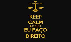 Poster: KEEP CALM BECAUSE EU FAÇO DIREITO